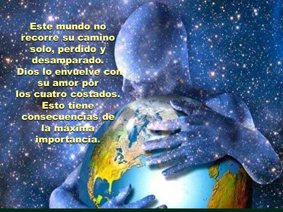 «Dios ama el mundo». Lo ama tal como es. Inacabado e incierto.