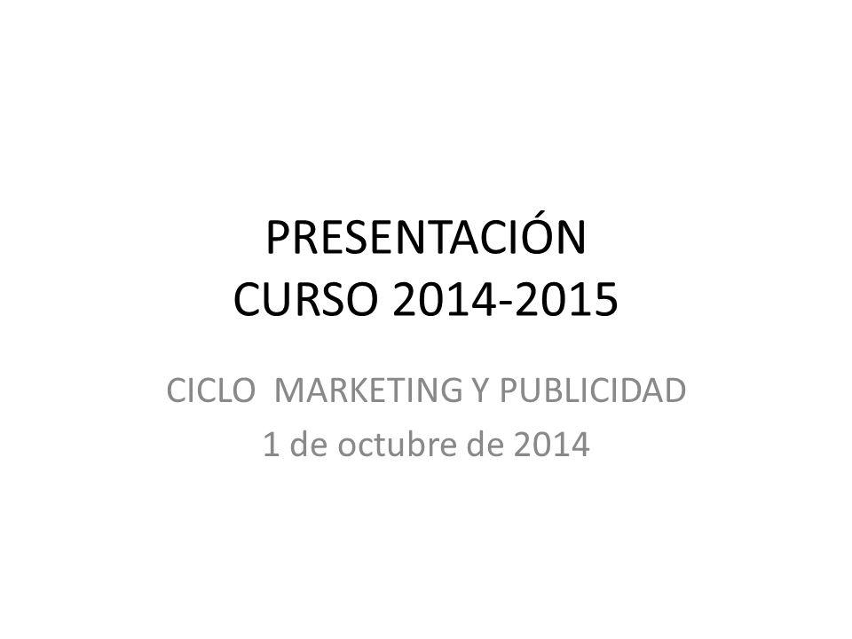 PRESENTACIÓN CURSO 2014-2015 CICLO MARKETING Y PUBLICIDAD 1 de octubre de 2014