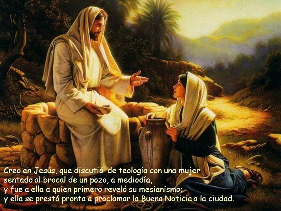 Creo en Jesús, Hijo de Dios, nacido de una mujer, María; que escuchaba y amaba a las mujeres, que entraba en sus casas, que les predicaba el Reino.