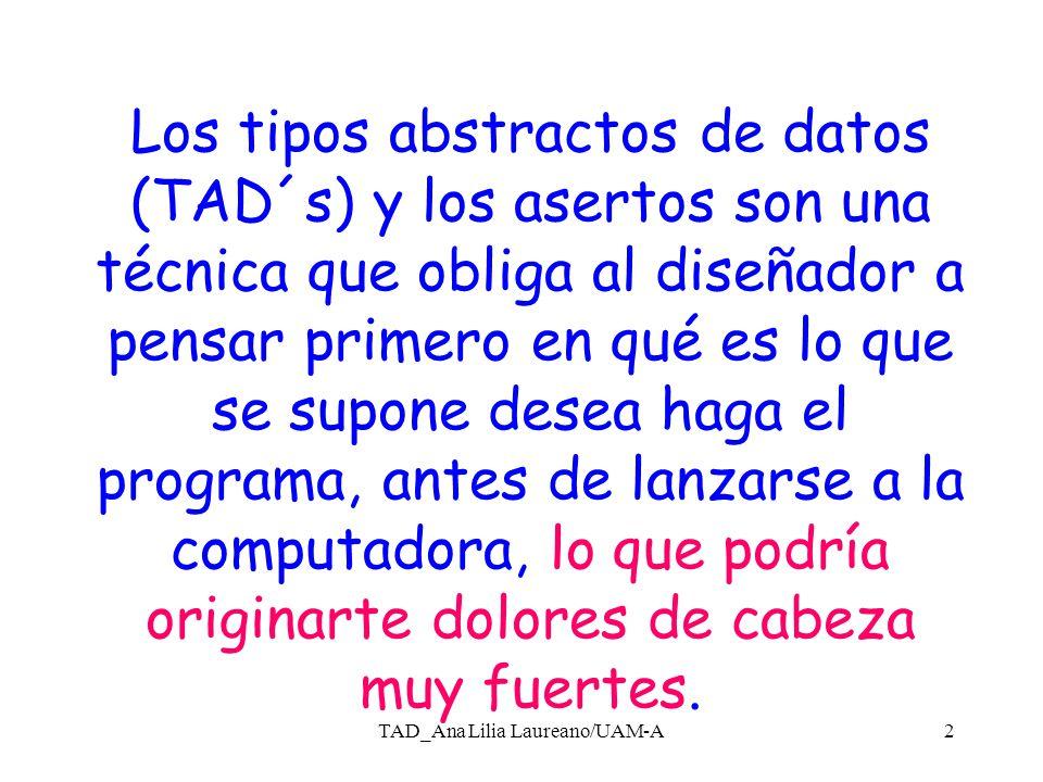 TAD_Ana Lilia Laureano/UAM-A1 Tipos Abstractos de Datos y Asertos Ana Lilia Laureano Cruces Universidad Autónoma Metropolitana-Azcapotzalco