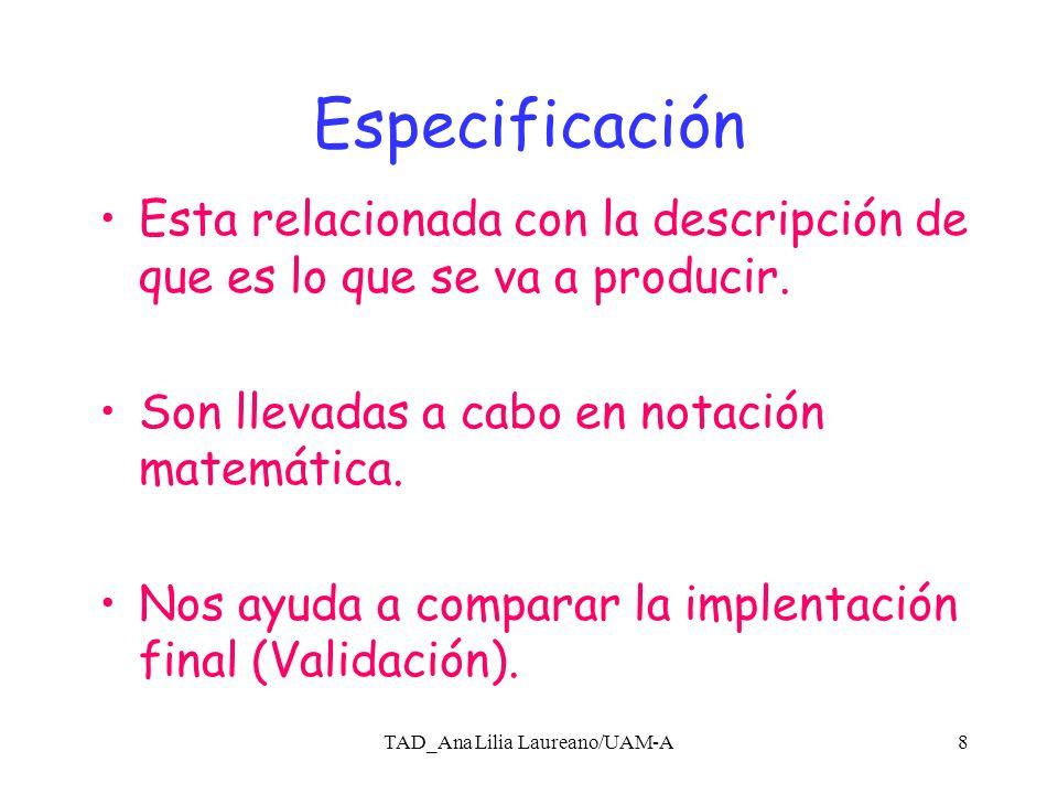 TAD_Ana Lilia Laureano/UAM-A7 Abstracción y Especificación Es la generalización de un objeto, sea cual fuese en un determinado contexto.