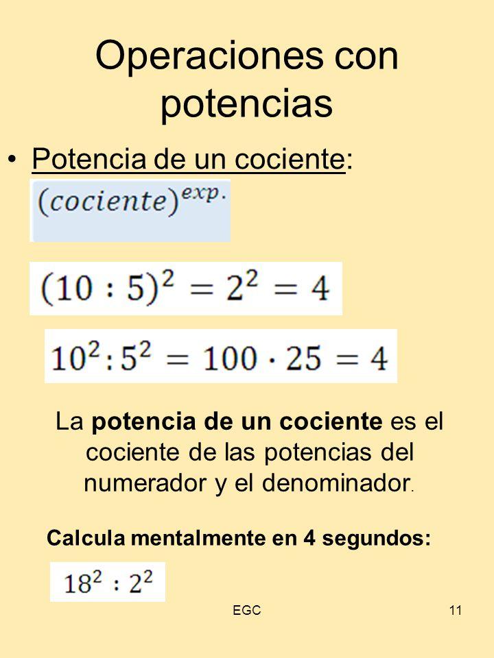 11 Operaciones con potencias Potencia de un cociente: La potencia de un cociente es el cociente de las potencias del numerador y el denominador. Calcu