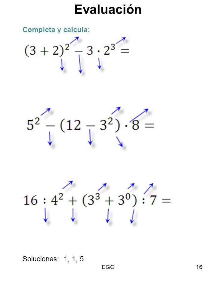 16 Completa y calcula: Soluciones: 1, 1, 5. Evaluación EGC