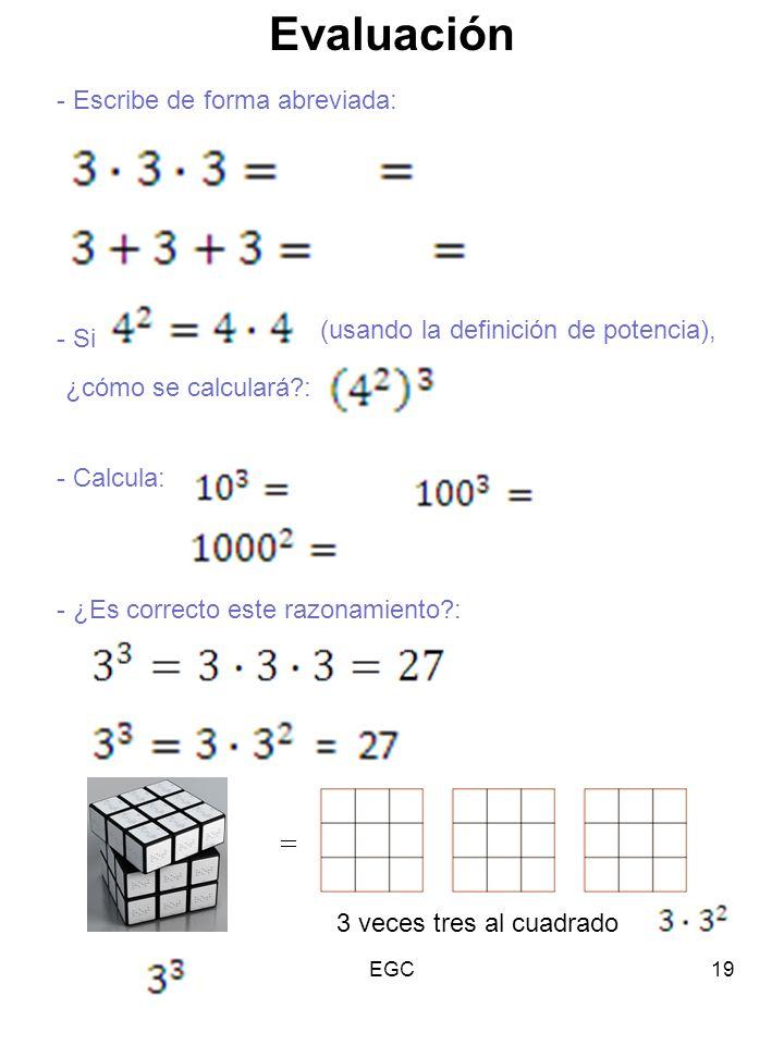 19 Evaluación - Escribe de forma abreviada: - Si (usando la definición de potencia), ¿cómo se calculará?: - ¿Es correcto este razonamiento?: - Calcula