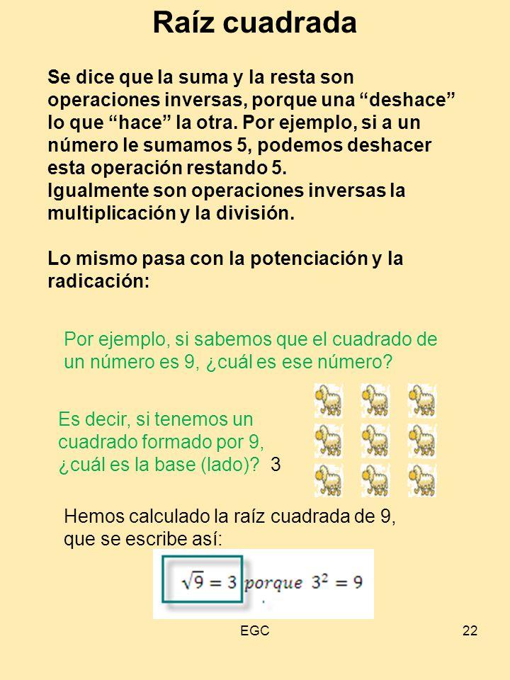 """22 Raíz cuadrada Se dice que la suma y la resta son operaciones inversas, porque una """"deshace"""" lo que """"hace"""" la otra. Por ejemplo, si a un número le s"""