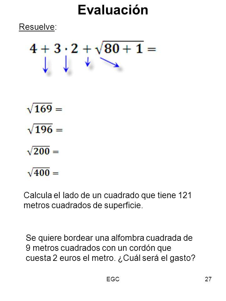 27 Evaluación Resuelve: Calcula el lado de un cuadrado que tiene 121 metros cuadrados de superficie. Se quiere bordear una alfombra cuadrada de 9 metr