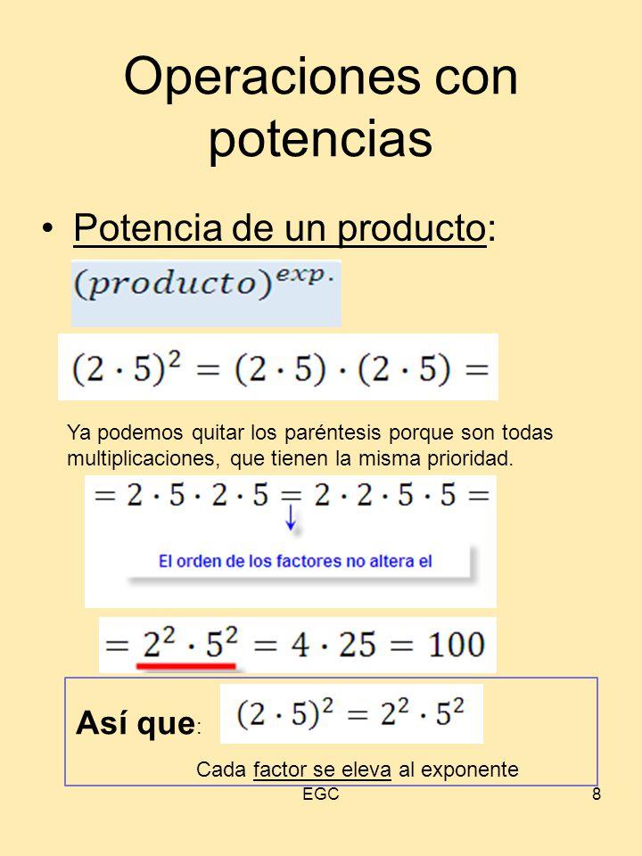Operaciones con potencias Potencia de un producto: 8 Ya podemos quitar los paréntesis porque son todas multiplicaciones, que tienen la misma prioridad