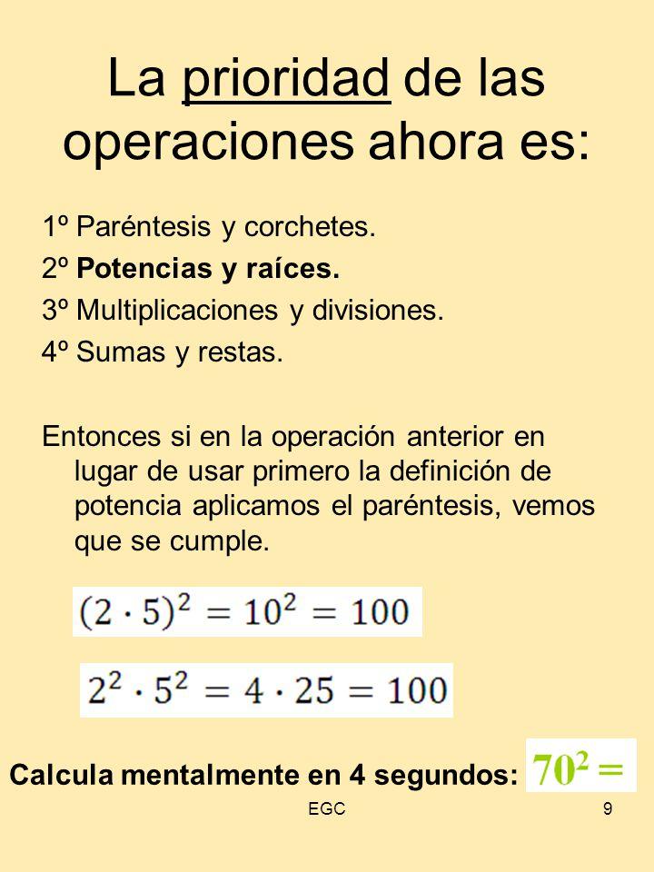 La prioridad de las operaciones ahora es: 9 1º Paréntesis y corchetes. 2º Potencias y raíces. 3º Multiplicaciones y divisiones. 4º Sumas y restas. Ent