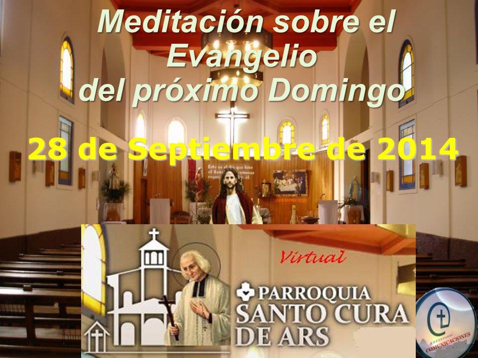 Meditación sobre el Meditación sobre elEvangelio del próximo Domingo 28 de Septiembre de 2014
