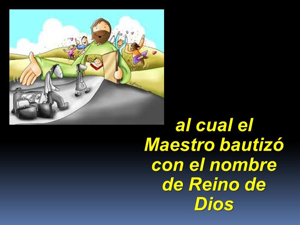 al cual el Maestro bautizó con el nombre de Reino de Dios
