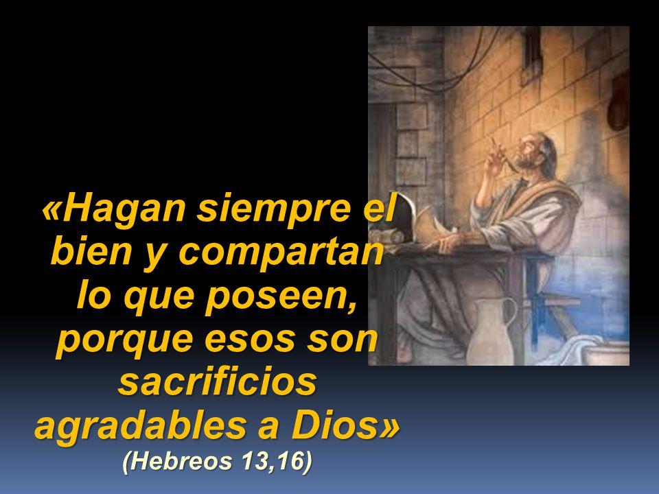 «Hagan siempre el bien y compartan lo que poseen, porque esos son sacrificios agradables a Dios» (Hebreos 13,16)