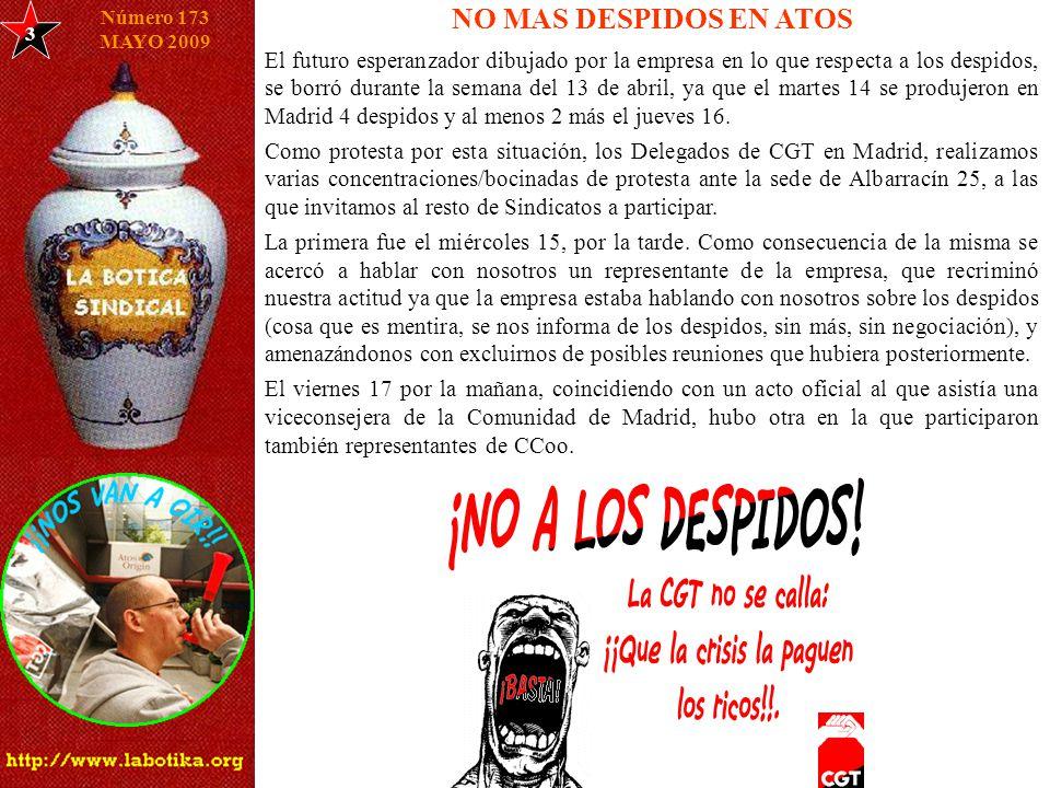 3 NO MAS DESPIDOS EN ATOS Número 173 MAYO 2009 El futuro esperanzador dibujado por la empresa en lo que respecta a los despidos, se borró durante la semana del 13 de abril, ya que el martes 14 se produjeron en Madrid 4 despidos y al menos 2 más el jueves 16.