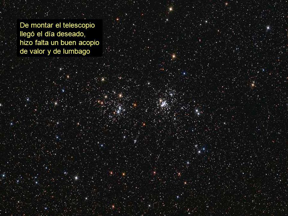 De montar el telescopio llegó el día deseado, hizo falta un buen acopio de valor y de lumbago
