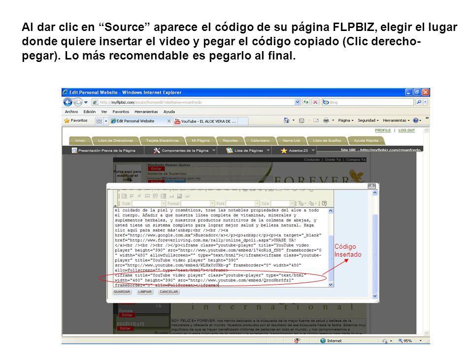 Al dar clic en Source aparece el código de su página FLPBIZ, elegir el lugar donde quiere insertar el video y pegar el código copiado (Clic derecho- pegar).