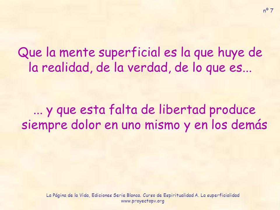 Que la mente superficial es la que huye de la realidad, de la verdad, de lo que es......