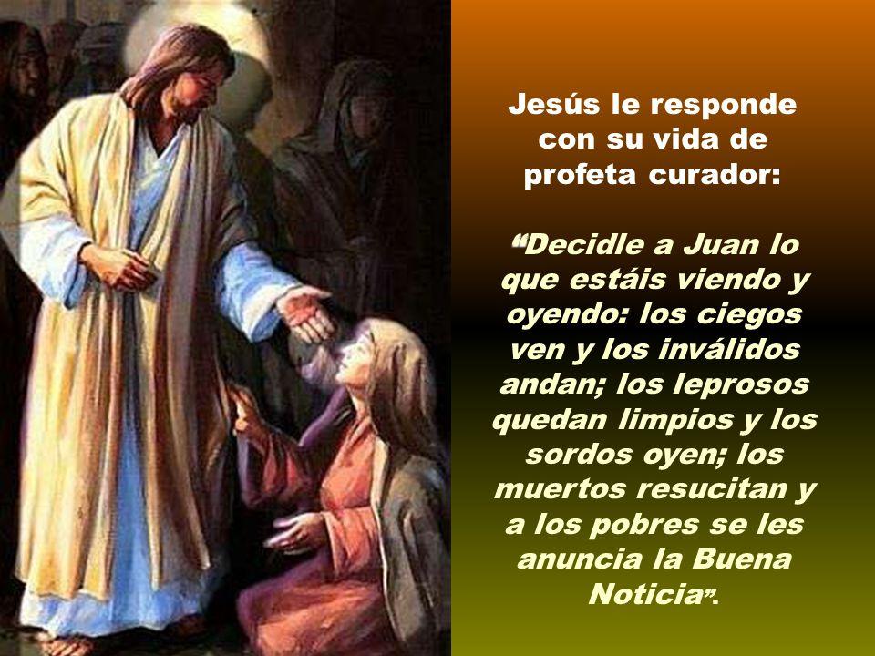 Desde la prisión de Maqueronte envía un mensaje a Jesús: ¿Eres tú el que ha de venir o tenemos que esperar a otro .