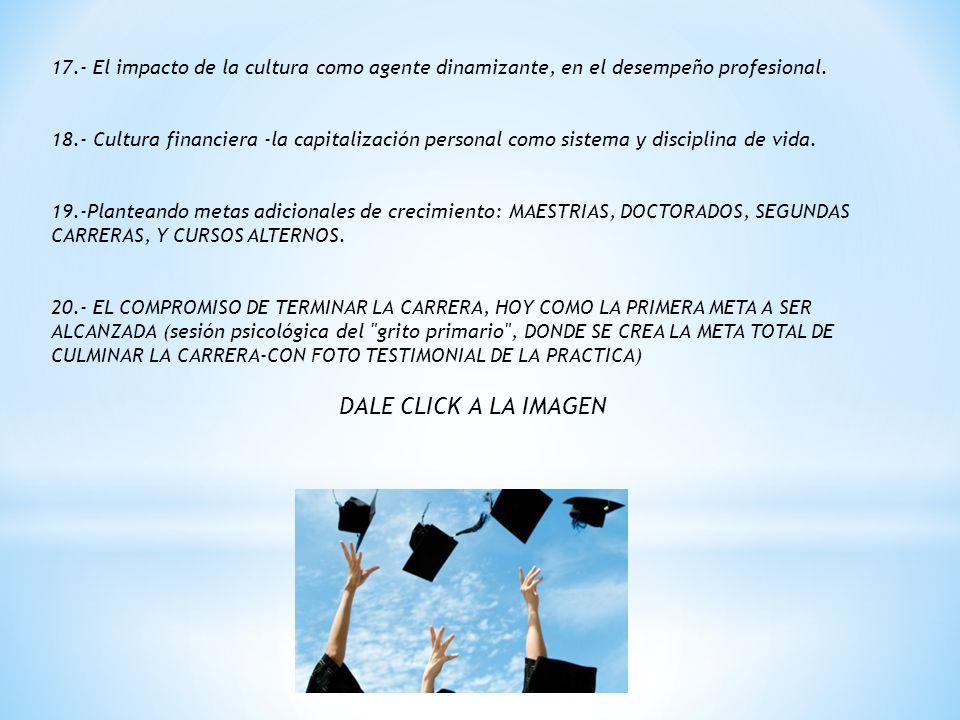 17.- El impacto de la cultura como agente dinamizante, en el desempeño profesional.