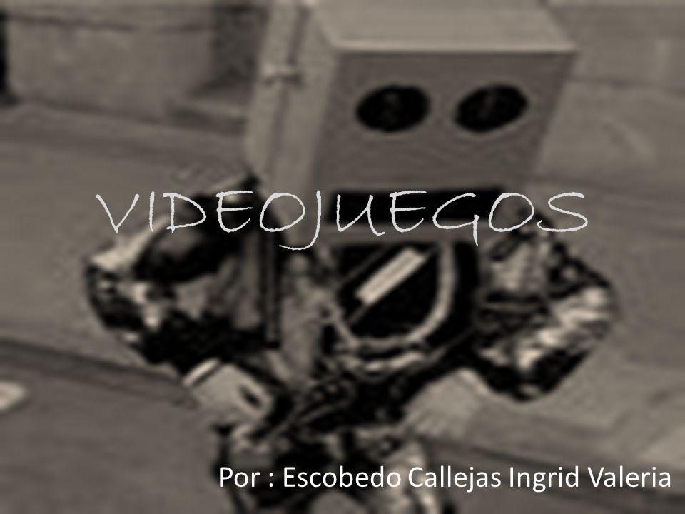 VIDEOJUEGOS Por : Escobedo Callejas Ingrid Valeria