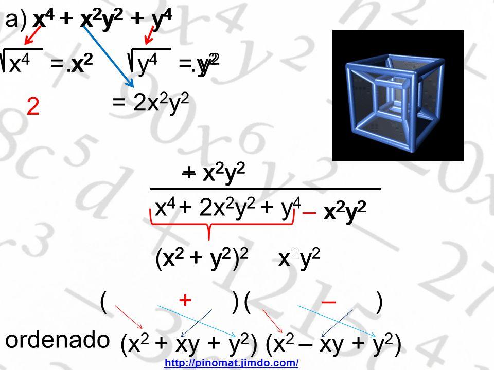 a) x 4 + x 2 y 2 + y 4 x4x4 = x 2 y4y4 = y 2 2.x 2.y 2 = 2x 2 y 2 + x 2 y 2 x4x4 + 2x 2 y 2 + y 4 – x2y2– x2y2 (x 2 + y 2 ) 2 – x2y2 x2y2 x 2 + y 2 ( ) x 2 + y 2 x2y x2y x2y x2y +– ordenado (x 2 + xy + y 2 ) (x 2 – xy + y 2 ) x 4 + x 2 y 2 + y 4 – x2y2– x2y2 x2y2 x2y2 http://pinomat.jimdo.com/
