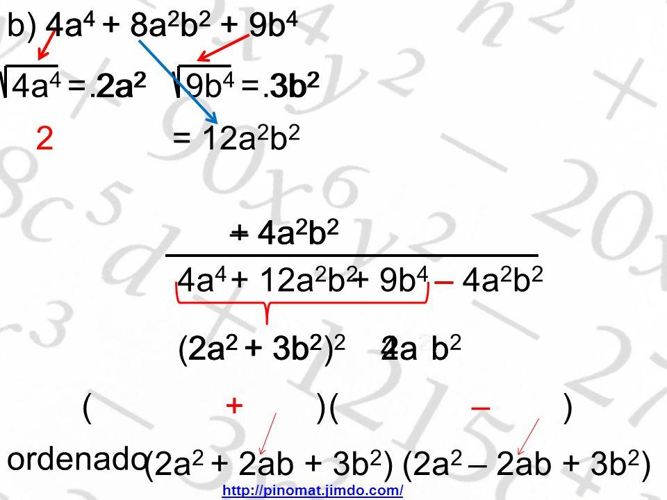 b) 4a 4 + 8a 2 b 2 + 9b 4 4a 4 = 2a 2 9b 4 = 3b 2 2.2a 2.3b 2 = 12a 2 b 2 4a 4 + 8a 2 b 2 + 9b 4 + 4a 2 b 2 – 4a2b2– 4a2b2 4a 4 + 12a 2 b 2 + 9b 4 – 4a2b2– 4a2b2 (2a 2 + 3b 2 ) 2 – 4a2b2 4a2b2 2a 2 + 3b 2 ( ) 2a 2 + 3b 2 2a2b 2a2b 2a2b 2a2b +– ordenado (2a 2 + 2ab + 3b 2 ) (2a 2 – 2ab + 3b 2 ) http://pinomat.jimdo.com/