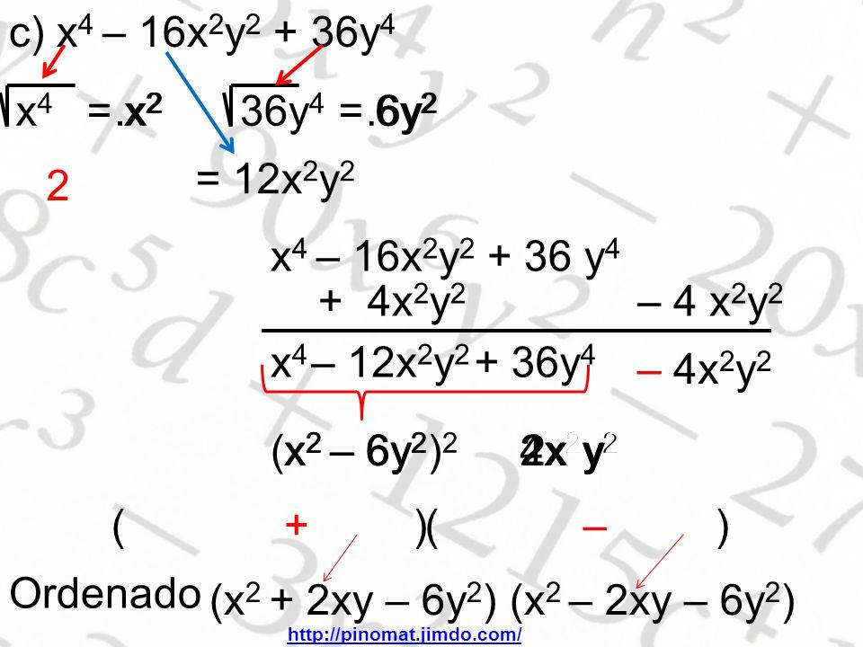 c) x 4 – 16x 2 y 2 + 36y 4 x4x4 = x 2 36y 4 = 6y 2 2.x 2.6y 2 = 12x 2 y 2 x 4 – 16x 2 y 2 + 36 y 4 + 4x 2 y 2 – 4 x 2 y 2 x4x4 – 12x 2 y 2 + 36y 4 – 4x2y2– 4x2y2 (x 2 – 6y 2 ) 2 – 4x2y2 4x2y2 x2 – 6y2x2 – 6y2 ( ) x2 – 6y2x2 – 6y2 2x2y 2x2y2x2y22x2y2 +– Ordenado (x 2 + 2xy – 6y 2 ) (x 2 – 2xy – 6y 2 ) http://pinomat.jimdo.com/