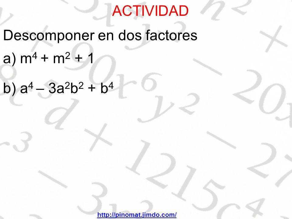 ACTIVIDAD Descomponer en dos factores a) m 4 + m 2 + 1 b) a 4 – 3a 2 b 2 + b 4 http://pinomat.jimdo.com/