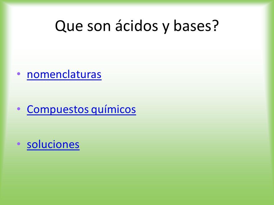 Que son ácidos y bases nomenclaturas Compuestos químicos soluciones
