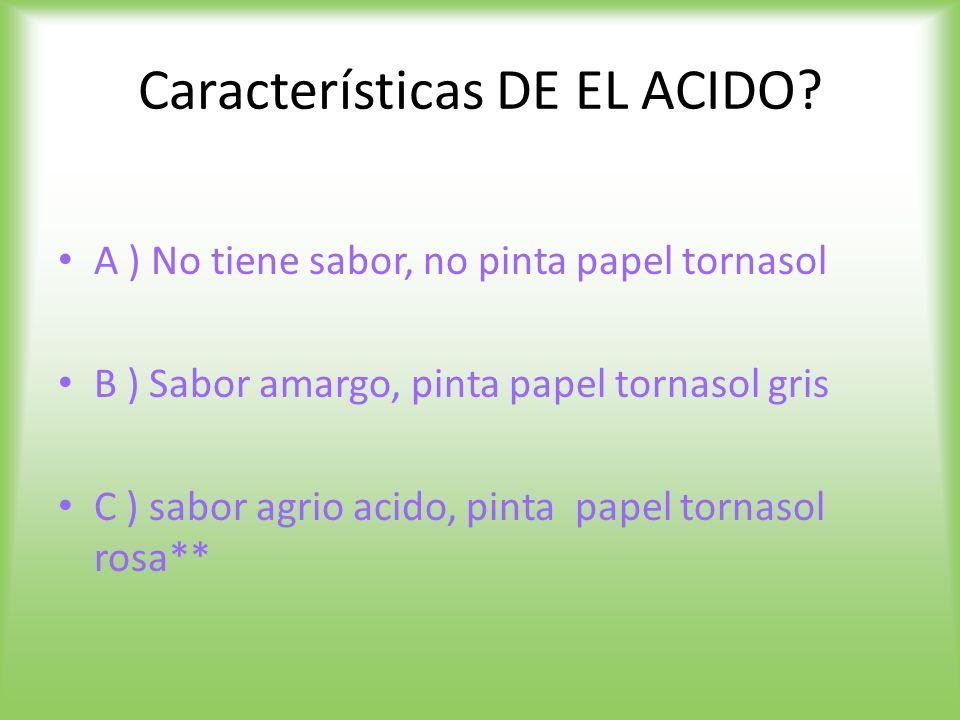 Características DE EL ACIDO.