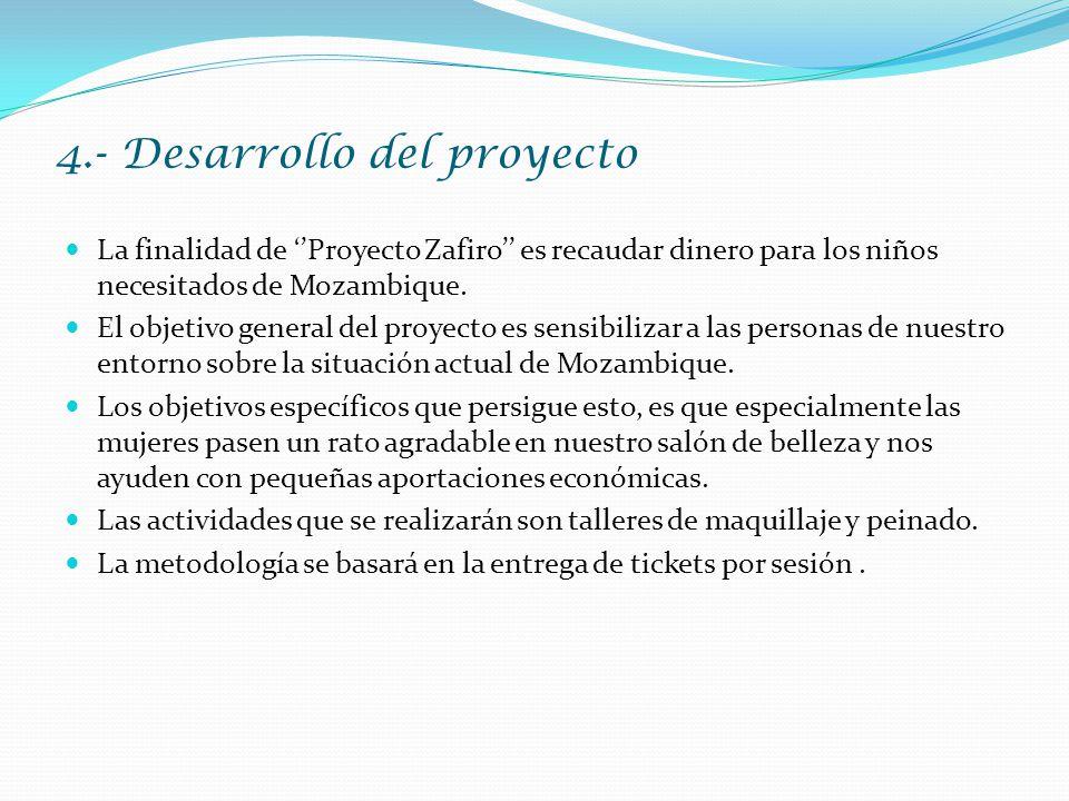 4.- Desarrollo del proyecto La finalidad de ''Proyecto Zafiro'' es recaudar dinero para los niños necesitados de Mozambique.