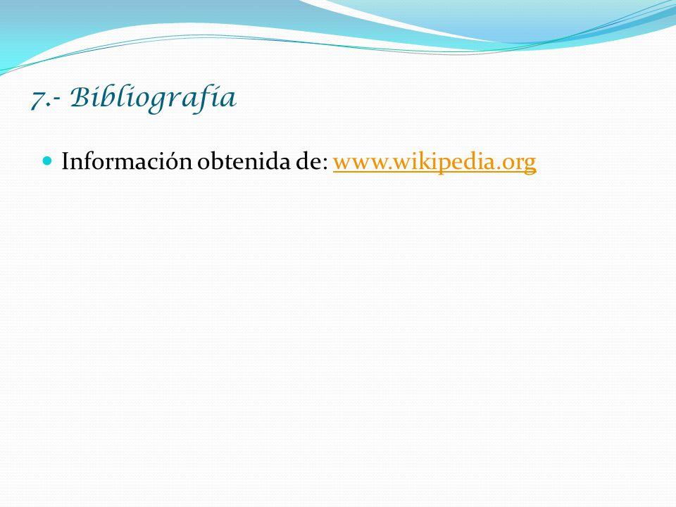 7.- Bibliografía Información obtenida de: www.wikipedia.orgwww.wikipedia.org