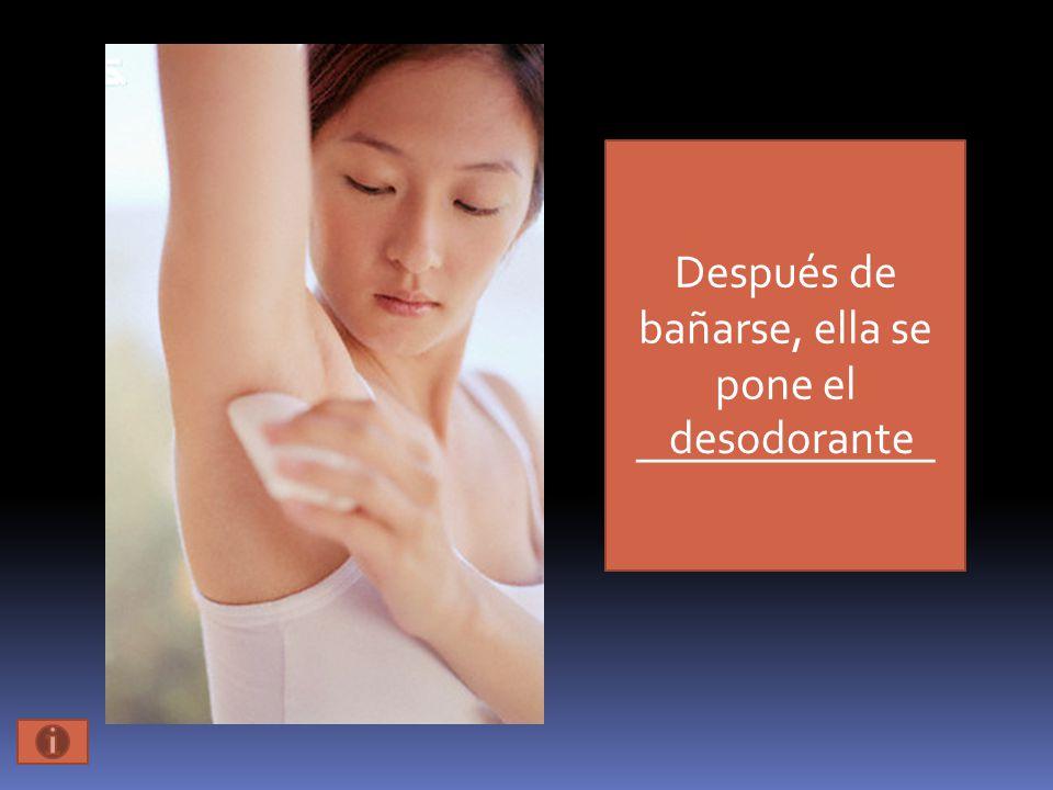 Después de bañarse, ella se pone el _____________ desodorante