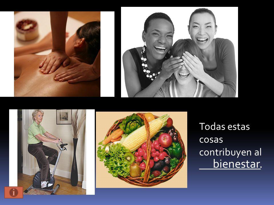 bienestar. Todas estas cosas contribuyen al ____________
