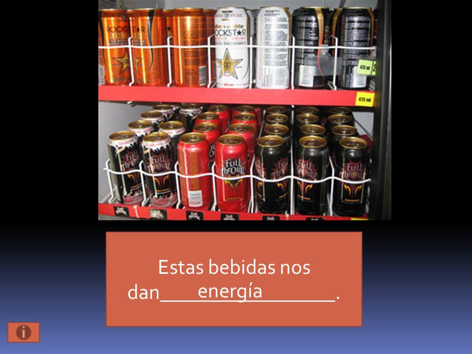 Estas bebidas nos dan_________________. energía