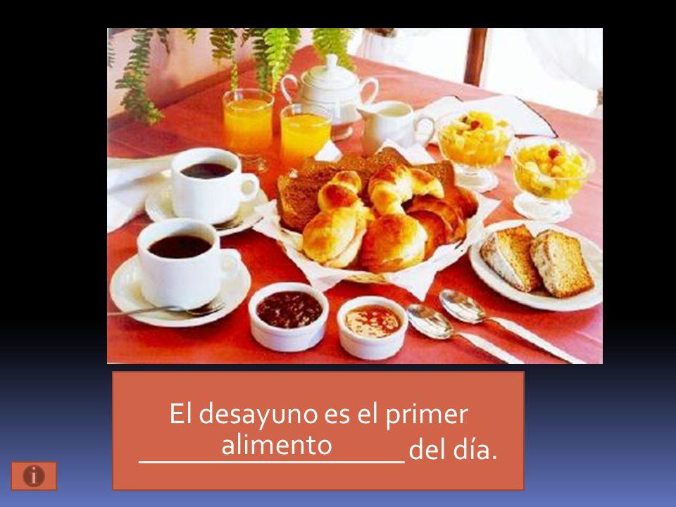 El desayuno es el primer __________________ del día. alimento