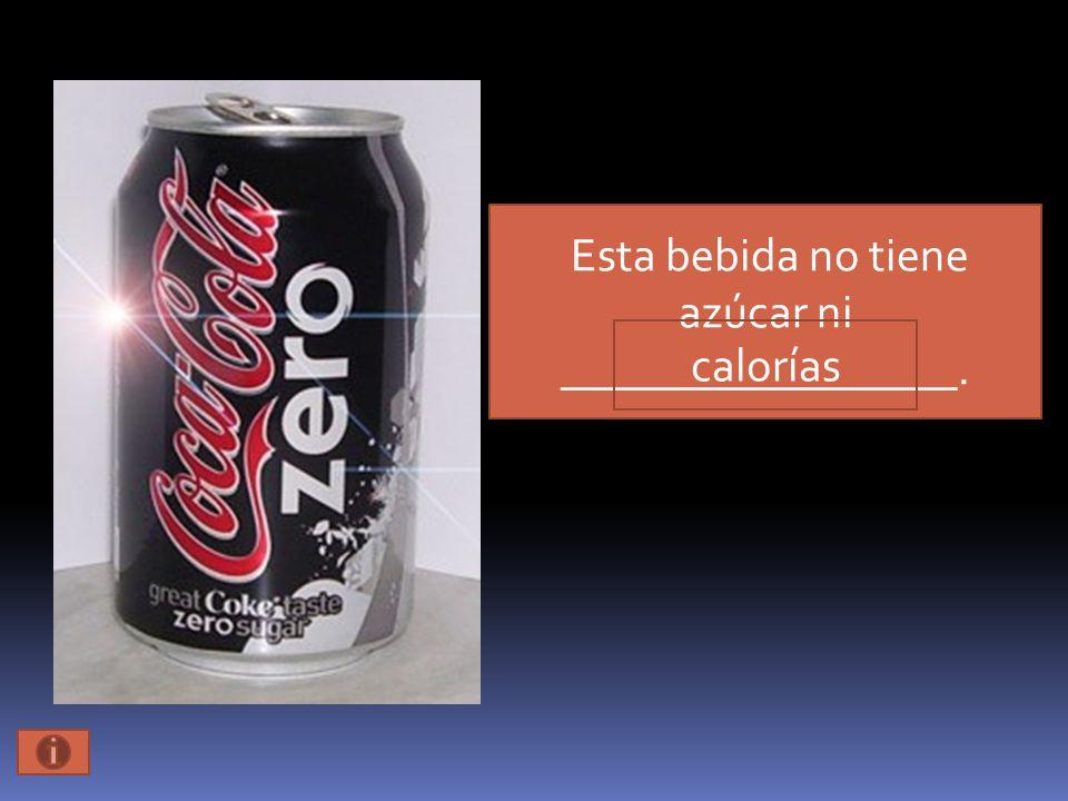 Esta bebida no tiene azúcar ni _________________. calorías