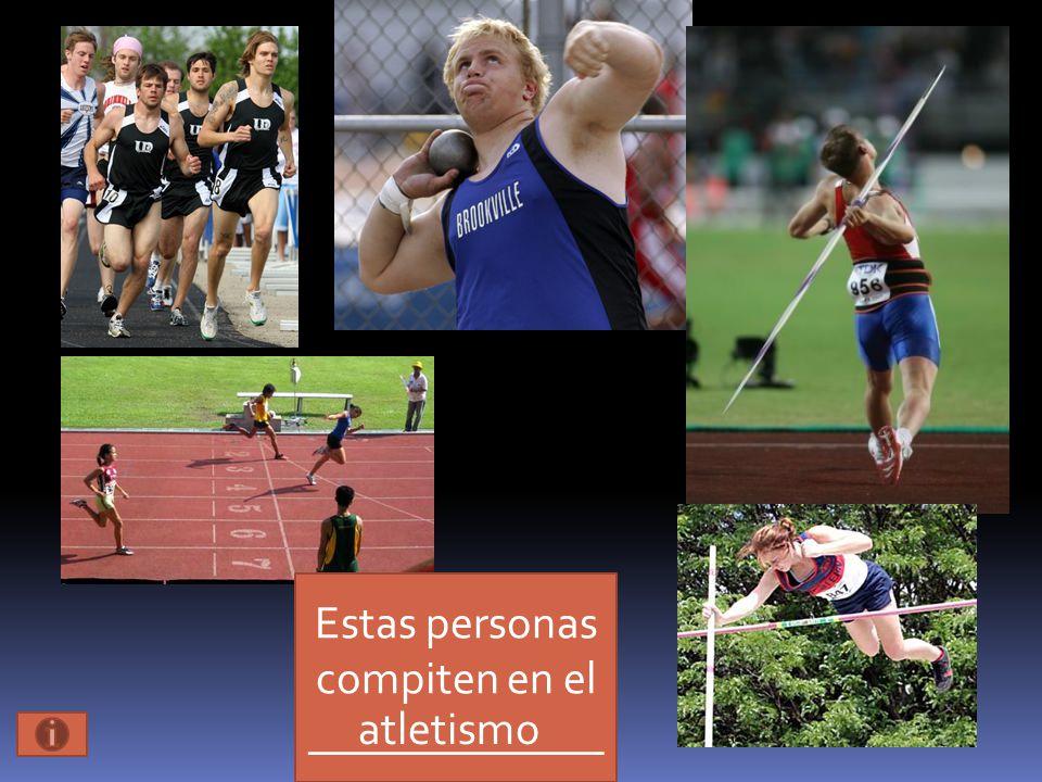 Estas personas compiten en el _____________ atletismo