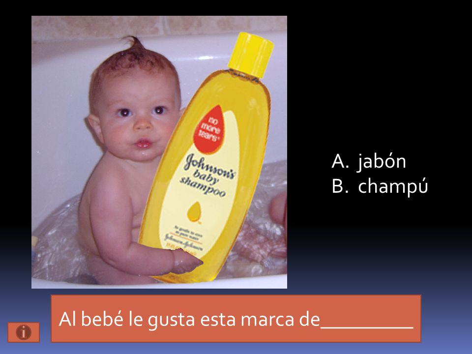 Al bebé le gusta esta marca de_________ A.jabón B.champú