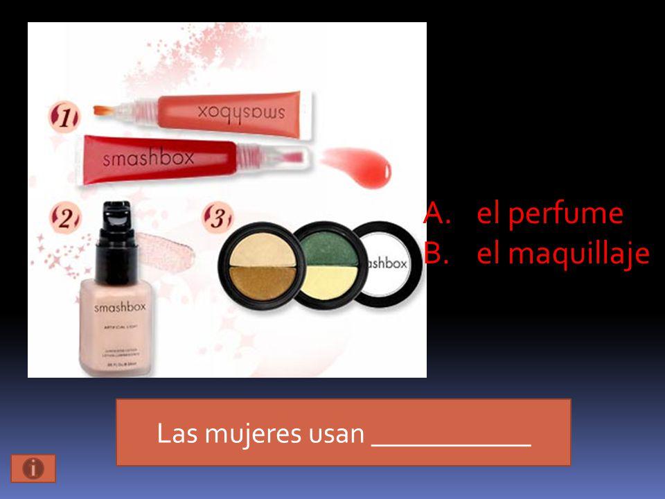 Las mujeres usan ___________ A.el perfume B.el maquillaje