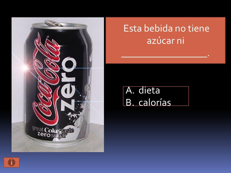 Esta bebida no tiene azúcar ni _________________. A.dieta B.calorías