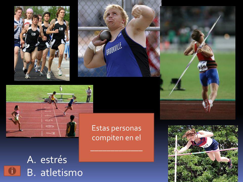 Estas personas compiten en el _____________ A.estrés B.atletismo