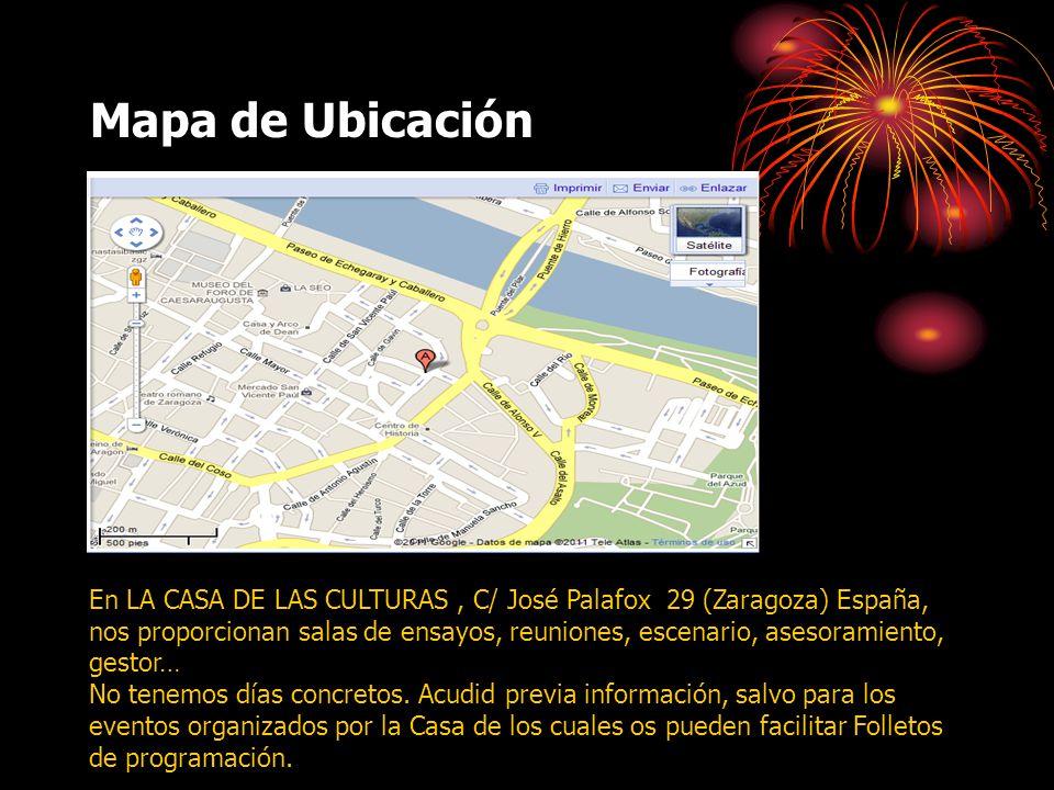 Mapa de Ubicación En LA CASA DE LAS CULTURAS, C/ José Palafox 29 (Zaragoza) España, nos proporcionan salas de ensayos, reuniones, escenario, asesoramiento, gestor… No tenemos días concretos.