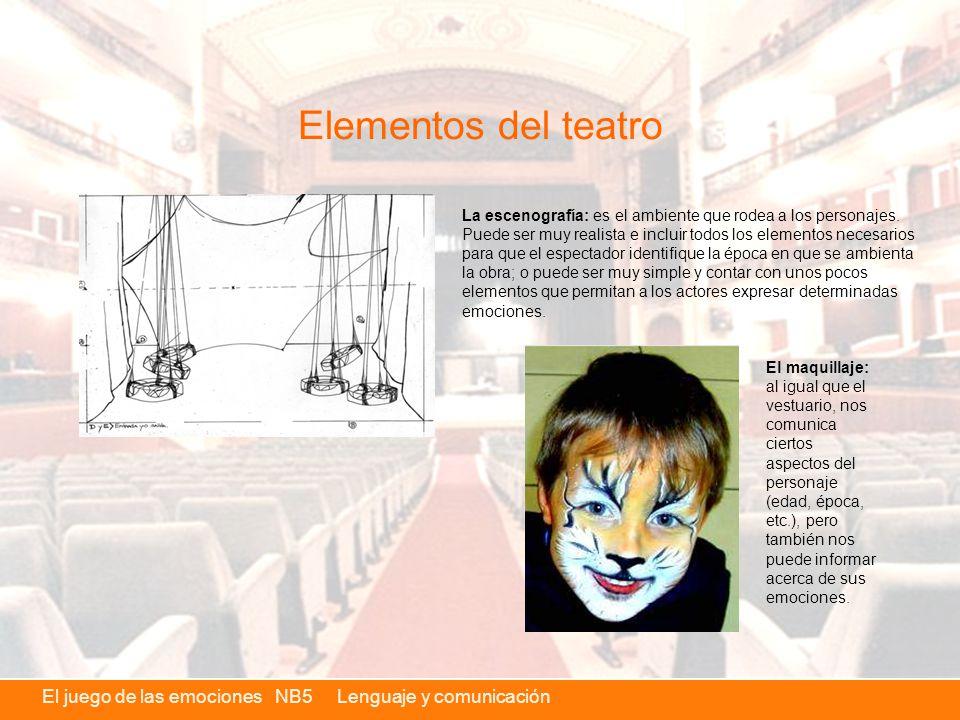 El juego de las emociones NB5 Lenguaje y comunicación Elementos del teatro La escenografía: es el ambiente que rodea a los personajes.