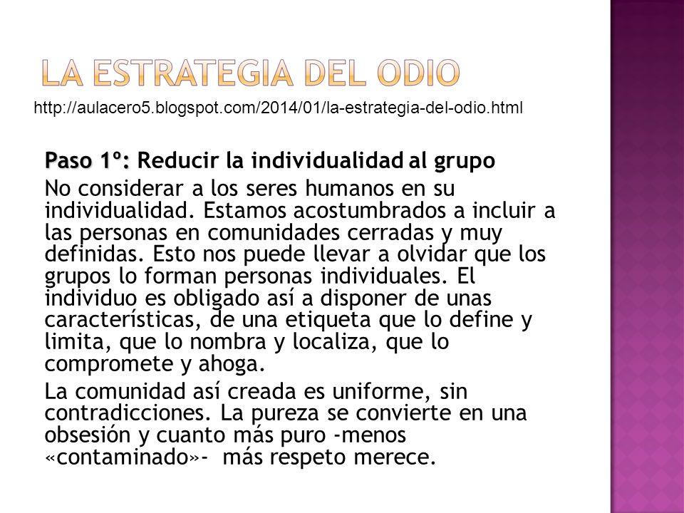 Paso 1º: Paso 1º: Reducir la individualidad al grupo No considerar a los seres humanos en su individualidad.