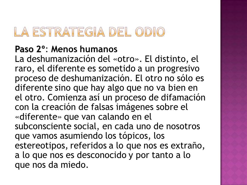 Paso 2º Paso 2º: Menos humanos La deshumanización del «otro».