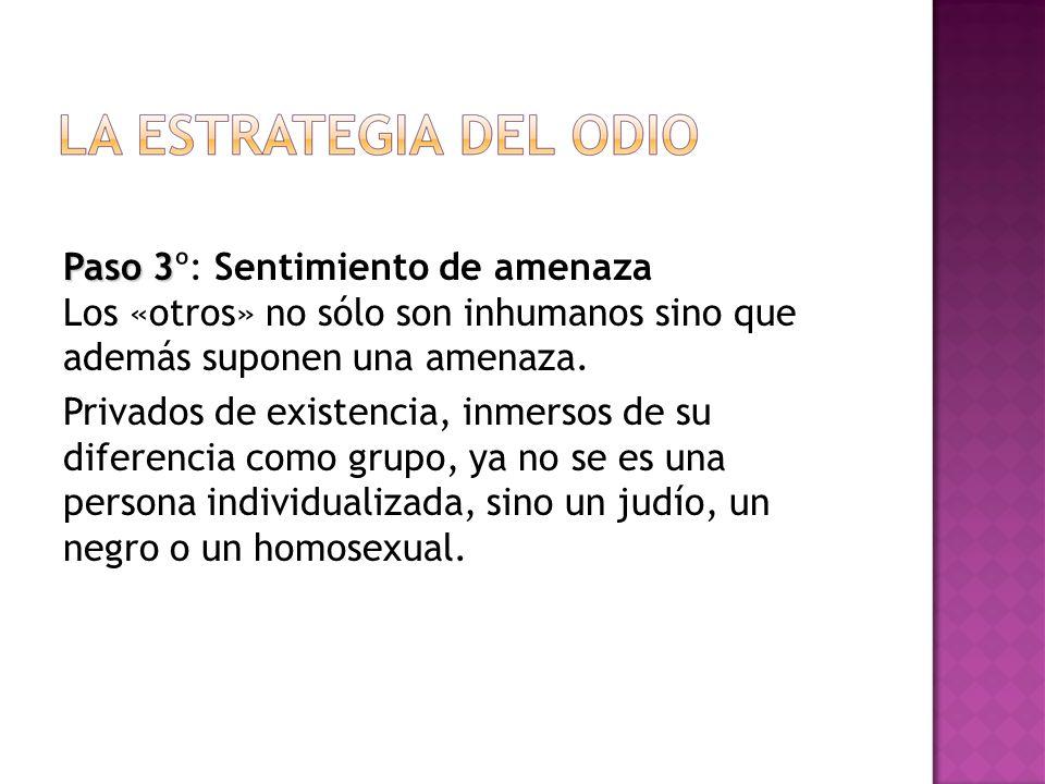 Paso 3 Paso 3º: Sentimiento de amenaza Los «otros» no sólo son inhumanos sino que además suponen una amenaza.