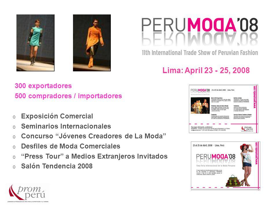 Lima: April 23 - 25, 2008 o Exposición Comercial o Seminarios Internacionales o Concurso Jóvenes Creadores de La Moda o Desfiles de Moda Comerciales o Press Tour a Medios Extranjeros Invitados o Salón Tendencia 2008 300 exportadores 500 compradores / importadores