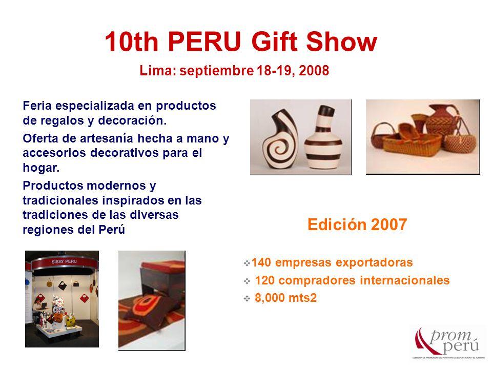 Edición 2007  140 empresas exportadoras  120 compradores internacionales  8,000 mts2 10th PERU Gift Show Lima: septiembre 18-19, 2008 Feria especializada en productos de regalos y decoración.
