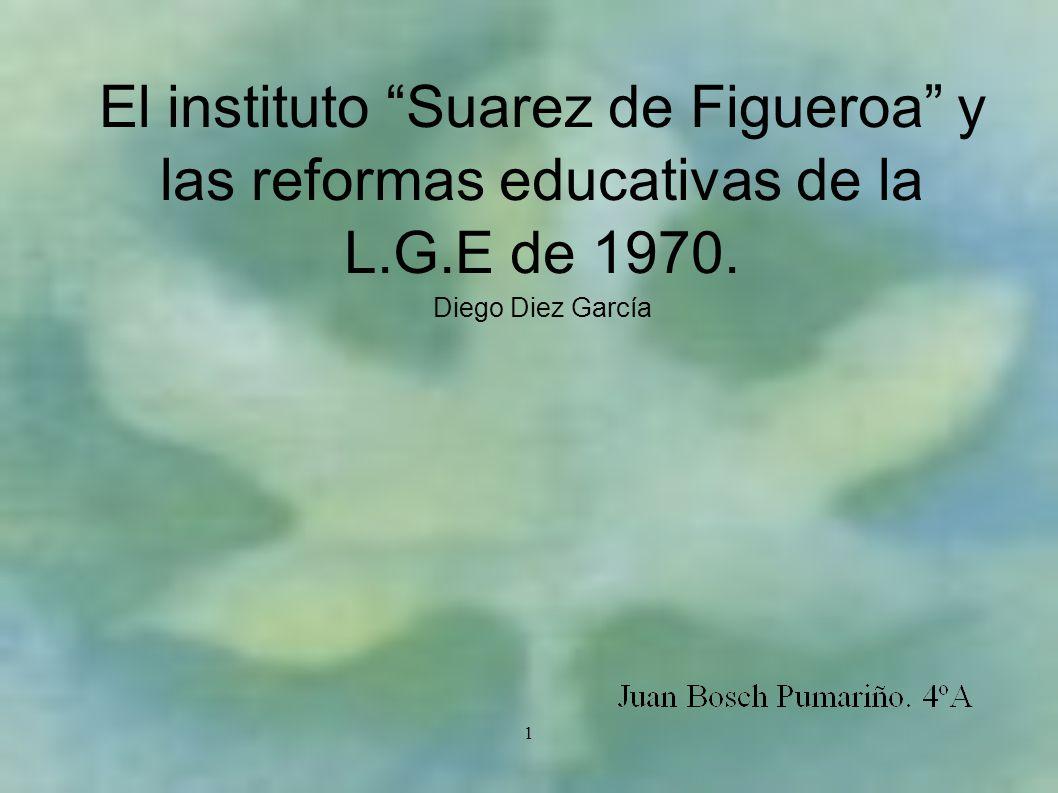 1 El instituto Suarez de Figueroa y las reformas educativas de la L.G.E de 1970.