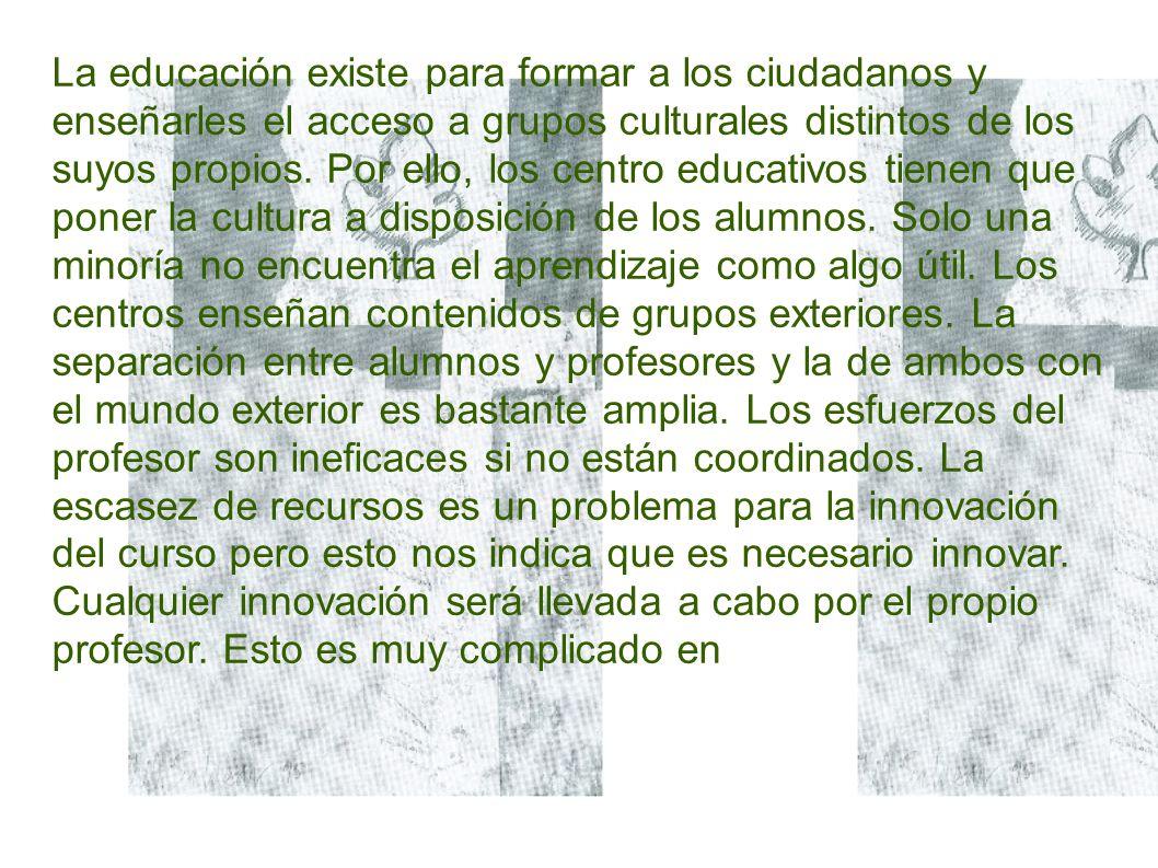 La educación existe para formar a los ciudadanos y enseñarles el acceso a grupos culturales distintos de los suyos propios.