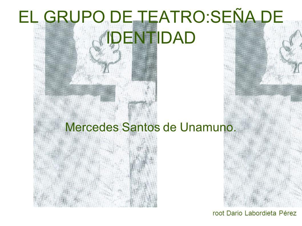 EL GRUPO DE TEATRO:SEÑA DE IDENTIDAD Mercedes Santos de Unamuno. root Dario Labordieta Pérez